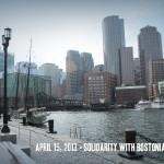April 15, 2013 - Solidarity with Bostonians