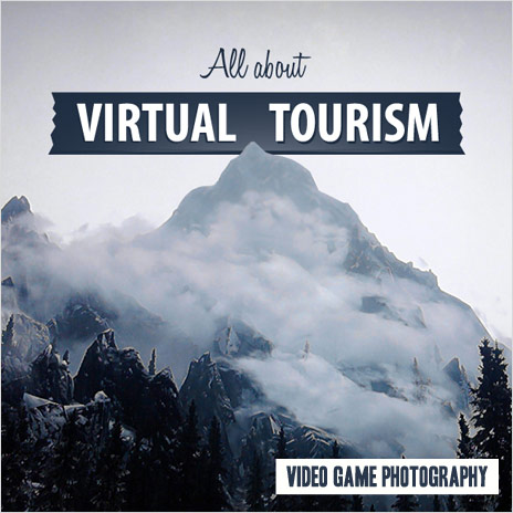 François Soulignac : Video game photography - All about Virtual Tourism